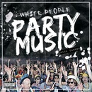 Обложка альбома White People Party Music