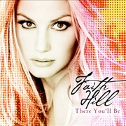 Обложка альбома There You'll Be: The Best of Faith Hill